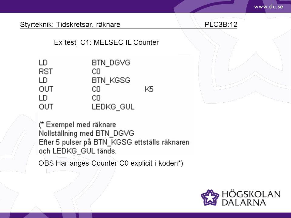 Styrteknik: Tidskretsar, räknare PLC3B:12 Ex test_C1: MELSEC IL Counter OBS Här anges Counter C0 explicit i koden*)