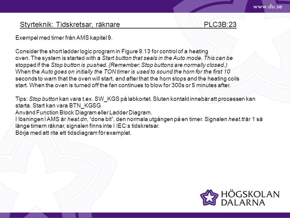 Styrteknik: Tidskretsar, räknare PLC3B:23 Exempel med timer från AMS kapitel 9. Consider the short ladder logic program in Figure 9.13 for control of