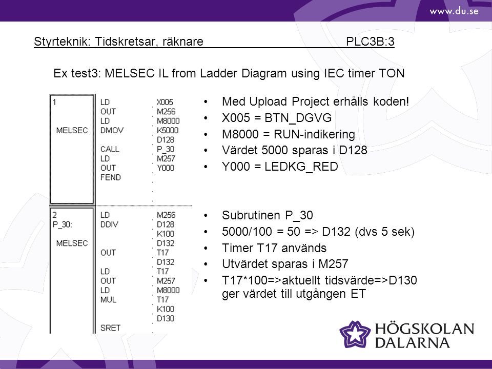 Styrteknik: Tidskretsar, räknare PLC3B:3 Ex test3: MELSEC IL from Ladder Diagram using IEC timer TON Med Upload Project erhålls koden! X005 = BTN_DGVG