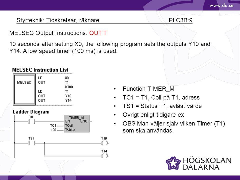 Styrteknik: Tidskretsar, räknare PLC3B:9 MELSEC Output Instructions: OUT T 10 seconds after setting X0, the following program sets the outputs Y10 and