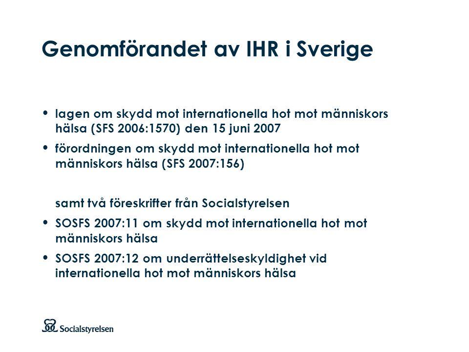 Att visa fotnot, datum, sidnummer Klicka på fliken Infoga och klicka på ikonen sidhuvud/sidfot Klistra in text: Klistra in texten, klicka på ikonen (Ctrl), välj Behåll endast text Punktlista nivå 1: Century Gothic, bold 19pt Nivå 2: Century Gothic normal 19pt Rubrik: Century Gothic, bold 33pt Genomförandet av IHR i Sverige lagen om skydd mot internationella hot mot människors hälsa (SFS 2006:1570) den 15 juni 2007 förordningen om skydd mot internationella hot mot människors hälsa (SFS 2007:156) samt två föreskrifter från Socialstyrelsen SOSFS 2007:11 om skydd mot internationella hot mot människors hälsa SOSFS 2007:12 om underrättelseskyldighet vid internationella hot mot människors hälsa