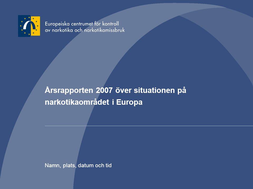 Årsrapporten 2007 över situationen på narkotikaområdet i Europa Namn, plats, datum och tid