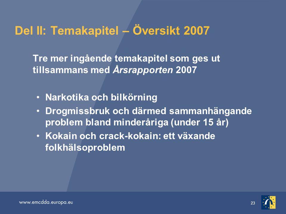 23 Del II: Temakapitel – Översikt 2007 Tre mer ingående temakapitel som ges ut tillsammans med Årsrapporten 2007 Narkotika och bilkörning Drogmissbruk