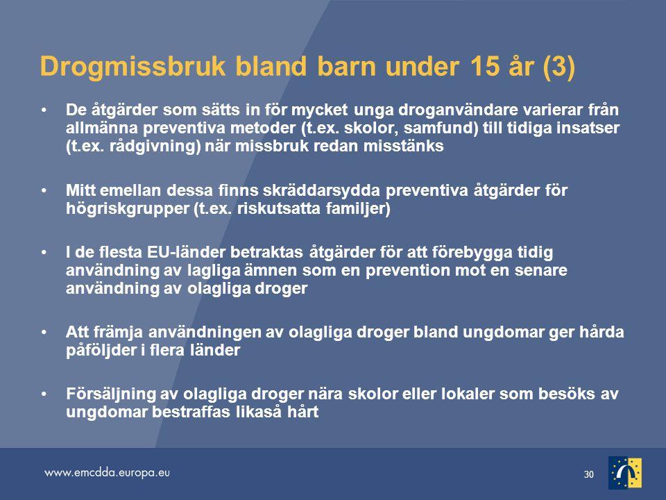 30 Drogmissbruk bland barn under 15 år (3) De åtgärder som sätts in för mycket unga droganvändare varierar från allmänna preventiva metoder (t.ex. sko