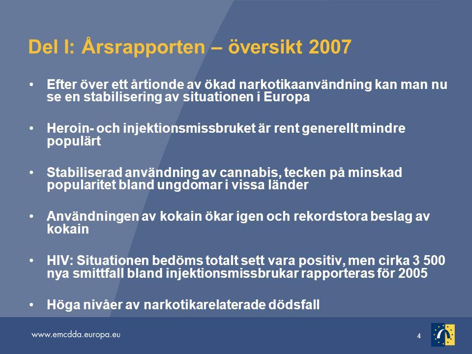 4 Del I: Årsrapporten – översikt 2007 Efter över ett årtionde av ökad narkotikaanvändning kan man nu se en stabilisering av situationen i Europa Heroi