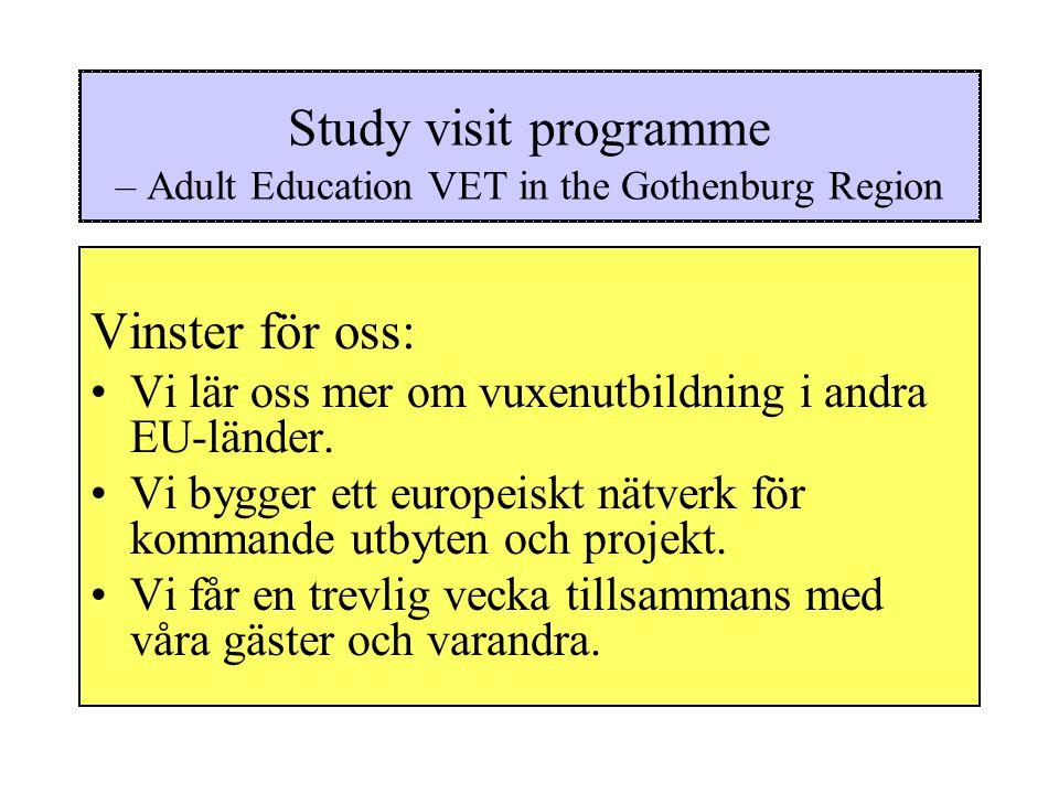 Study visit programme – Adult Education VET in the Gothenburg Region Vinster för oss: Vi lär oss mer om vuxenutbildning i andra EU-länder.