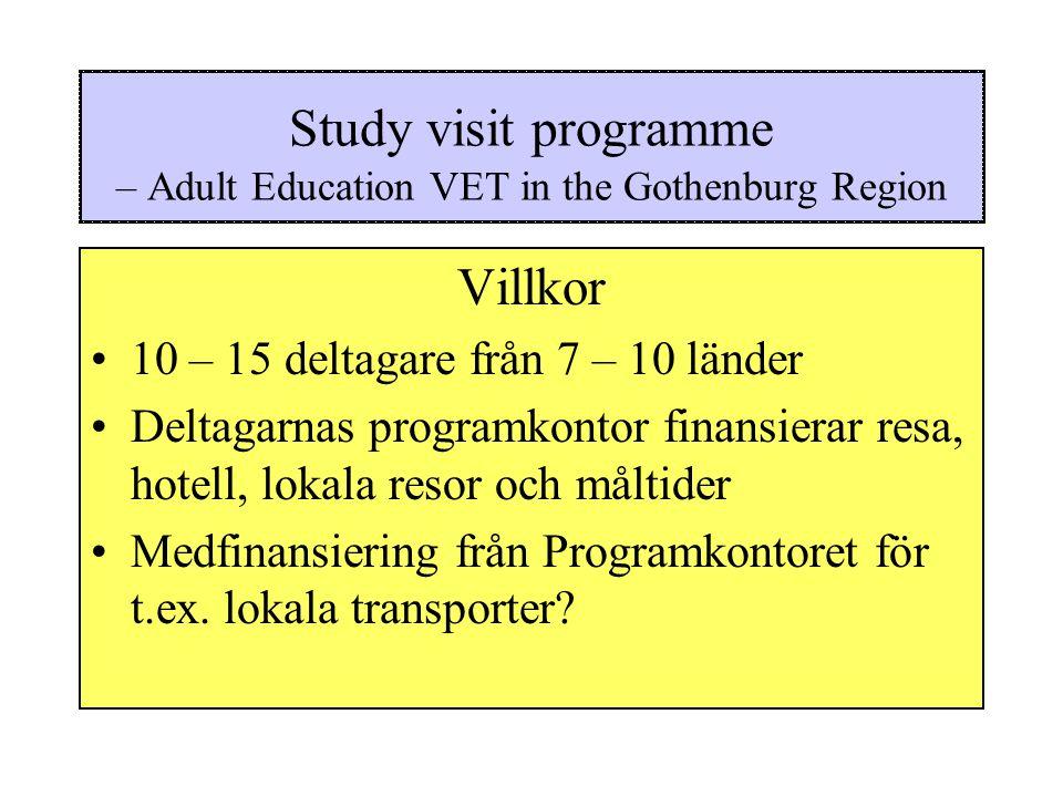 Study visit programme – Adult Education VET in the Gothenburg Region Villkor 10 – 15 deltagare från 7 – 10 länder Deltagarnas programkontor finansierar resa, hotell, lokala resor och måltider Medfinansiering från Programkontoret för t.ex.