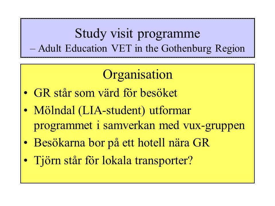 Study visit programme – Adult Education VET in the Gothenburg Region Organisation GR står som värd för besöket Mölndal (LIA-student) utformar programmet i samverkan med vux-gruppen Besökarna bor på ett hotell nära GR Tjörn står för lokala transporter?