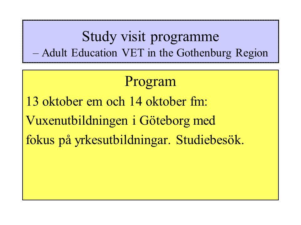 Study visit programme – Adult Education VET in the Gothenburg Region Program 13 oktober em och 14 oktober fm: Vuxenutbildningen i Göteborg med fokus på yrkesutbildningar.