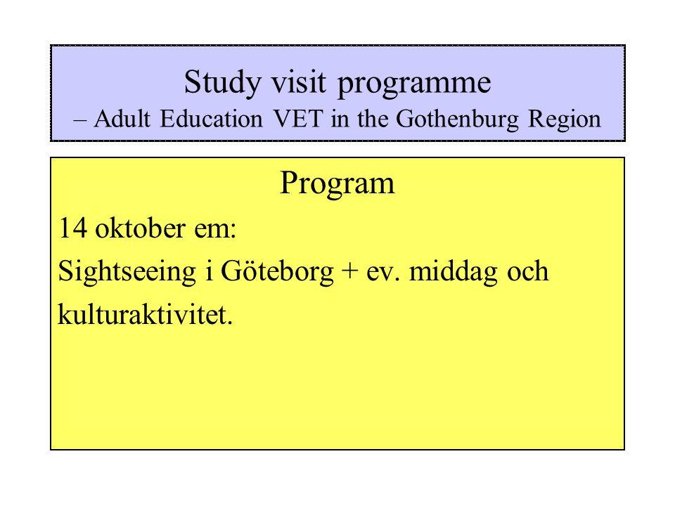 Study visit programme – Adult Education VET in the Gothenburg Region Program 15 – 17 oktober: Studiebesök i övriga GR-kommuner (t.ex.