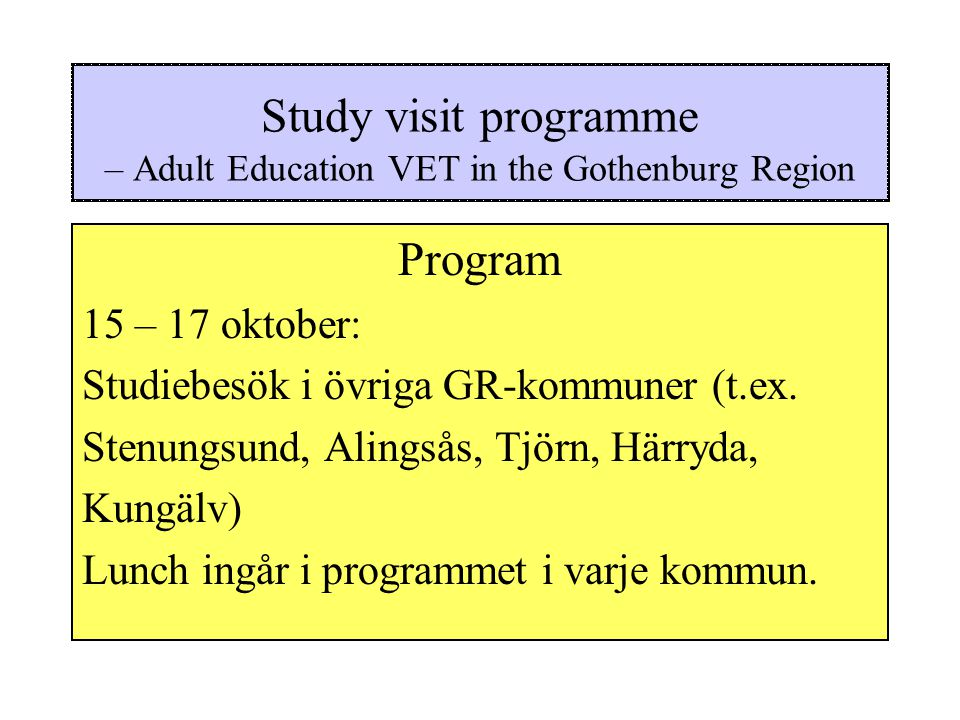 Study visit programme – Adult Education VET in the Gothenburg Region Program 15 – 17 oktober: Studiebesök i övriga GR-kommuner (t.ex.