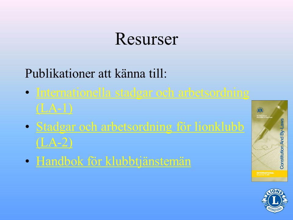 –Klubbens medlemmar Tidigare klubbkassörer och andra klubbkassörer Klubbtjänstemän Exempel på goda resurser för klubbkassören: