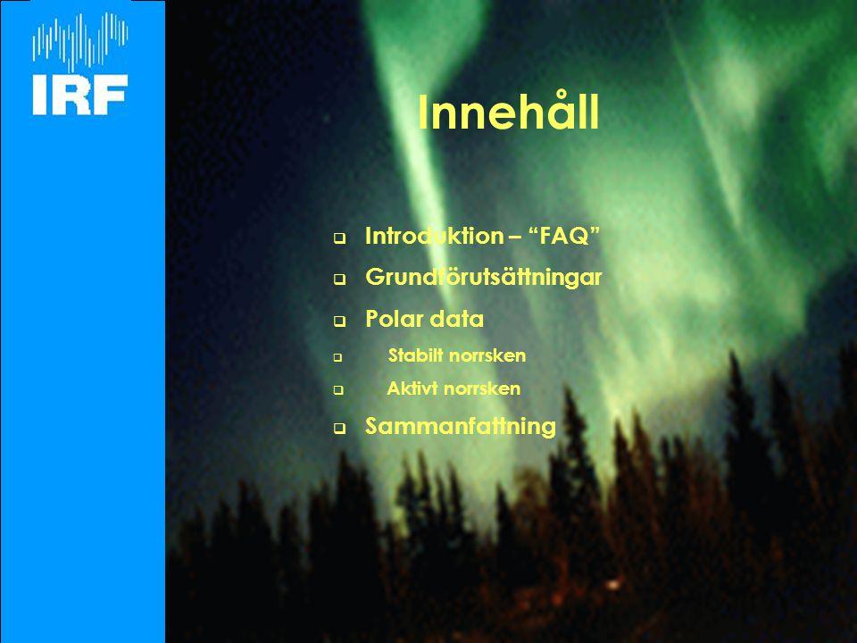 BACK  Introduktion – FAQ  Grundförutsättningar  Polar data  Stabilt norrsken  Aktivt norrsken  Sammanfattning Innehåll