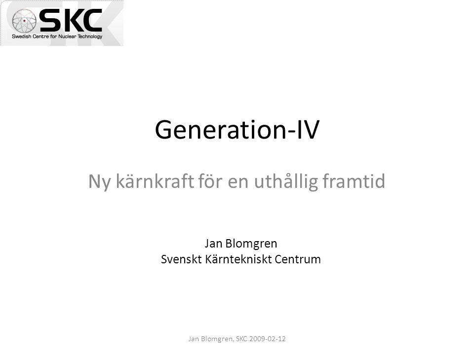Jan Blomgren, SKC 2009-02-12 Generation-IV Ny kärnkraft för en uthållig framtid Jan Blomgren Svenskt Kärntekniskt Centrum