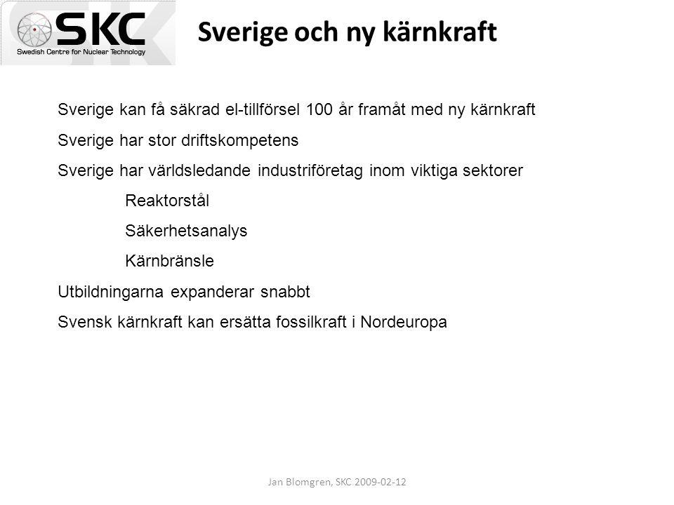 Jan Blomgren, SKC 2009-02-12 Sverige och ny kärnkraft Sverige kan få säkrad el-tillförsel 100 år framåt med ny kärnkraft Sverige har stor driftskompet