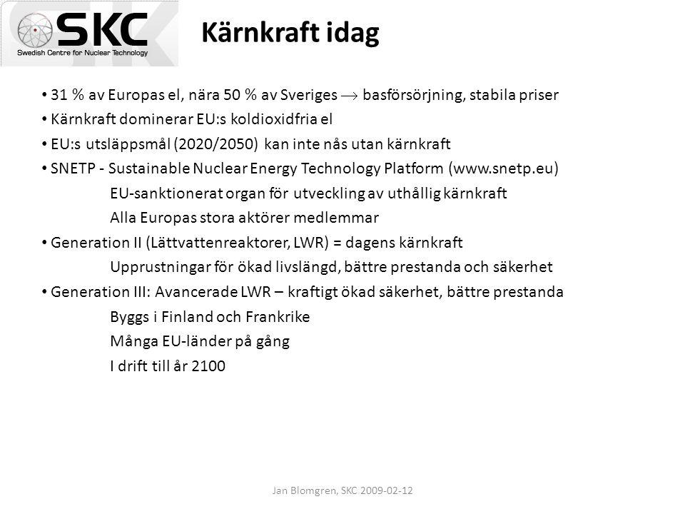 Jan Blomgren, SKC 2009-02-12 Kärnkraft idag 31 % av Europas el, nära 50 % av Sveriges  basförsörjning, stabila priser Kärnkraft dominerar EU:s koldio