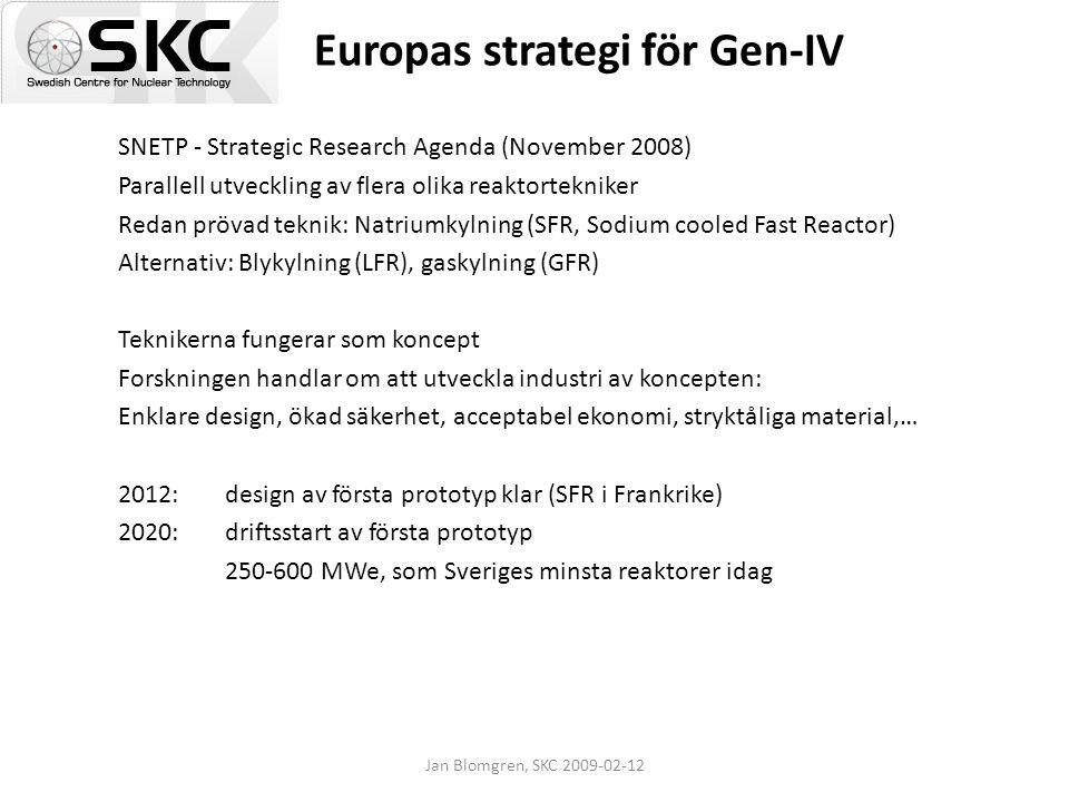 Jan Blomgren, SKC 2009-02-12 Europas strategi för Gen-IV SNETP - Strategic Research Agenda (November 2008) Parallell utveckling av flera olika reaktor