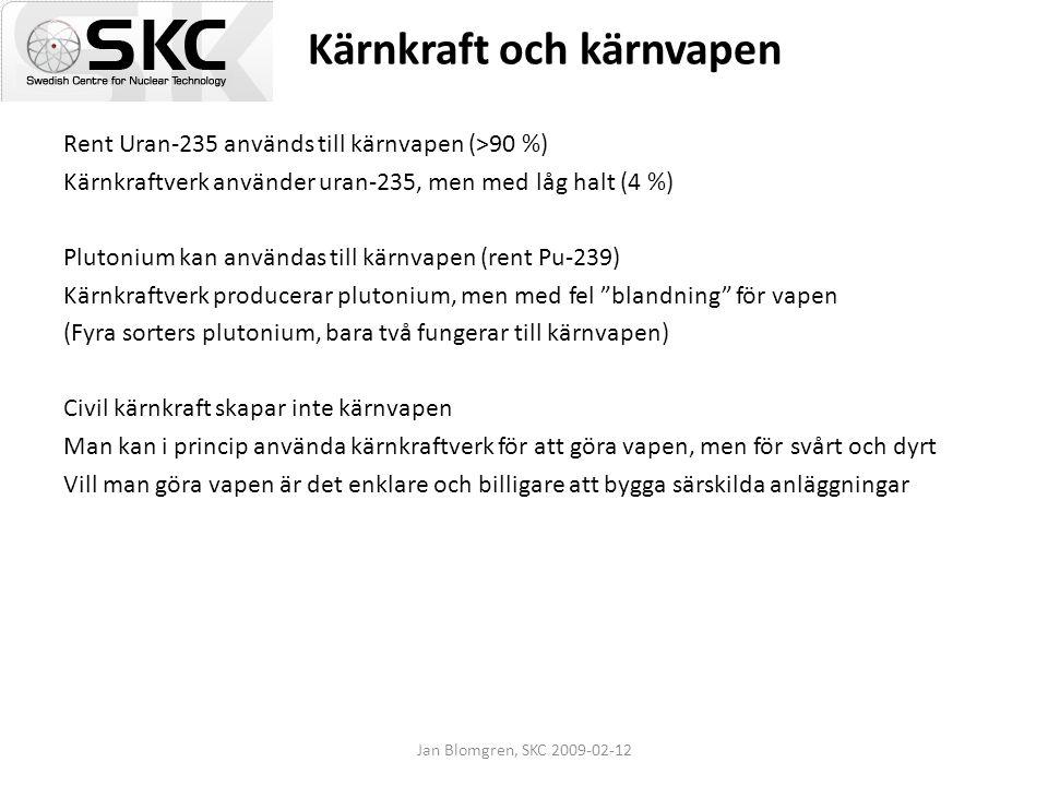 Jan Blomgren, SKC 2009-02-12 Kärnkraft och kärnvapen Rent Uran-235 används till kärnvapen (>90 %) Kärnkraftverk använder uran-235, men med låg halt (4