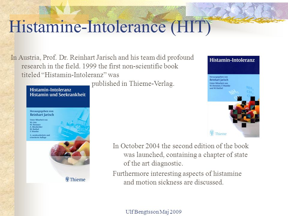 Ulf Bengtsson Maj 2009 Histamine-Intolerance (HIT) In October 2004 the second edition of the book was launched, containing a chapter of state of the a