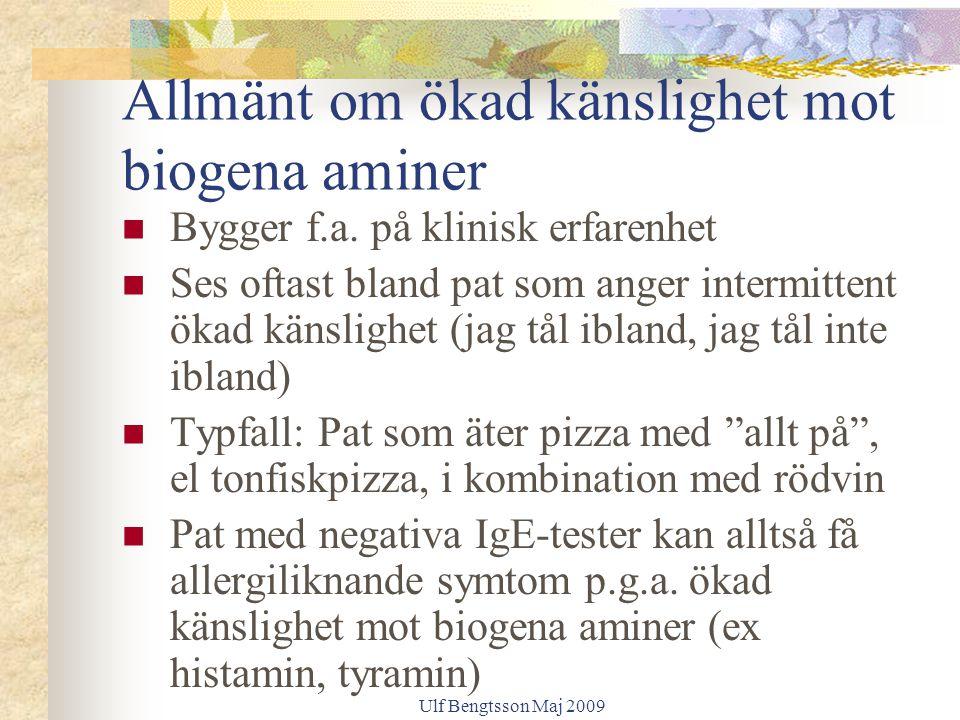 Ulf Bengtsson Maj 2009 Allmänt om ökad känslighet mot biogena aminer Bygger f.a. på klinisk erfarenhet Ses oftast bland pat som anger intermittent öka