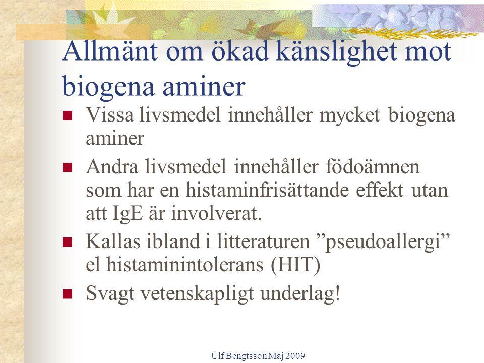 Ulf Bengtsson Maj 2009 Allmänt om ökad känslighet mot biogena aminer Vissa livsmedel innehåller mycket biogena aminer Andra livsmedel innehåller födoämnen som har en histaminfrisättande effekt utan att IgE är involverat.