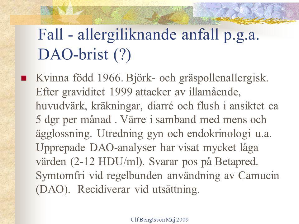 Ulf Bengtsson Maj 2009 Fall - allergiliknande anfall p.g.a. DAO-brist (?) Kvinna född 1966. Björk- och gräspollenallergisk. Efter graviditet 1999 atta