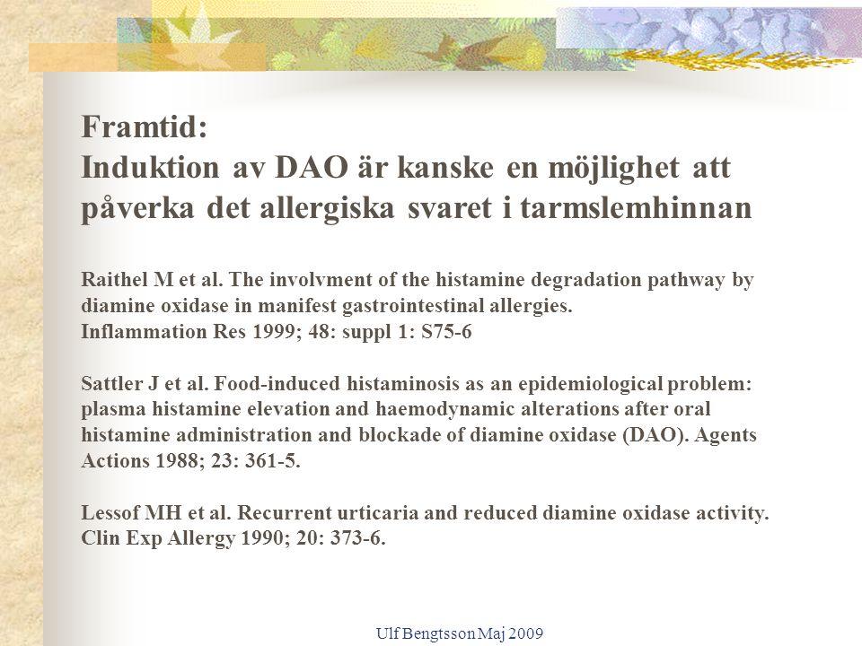 Ulf Bengtsson Maj 2009 Framtid: Induktion av DAO är kanske en möjlighet att påverka det allergiska svaret i tarmslemhinnan Raithel M et al.