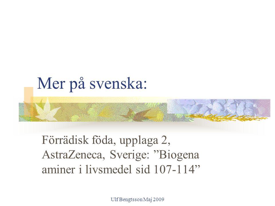 """Ulf Bengtsson Maj 2009 Mer på svenska: Förrädisk föda, upplaga 2, AstraZeneca, Sverige: """"Biogena aminer i livsmedel sid 107-114"""""""