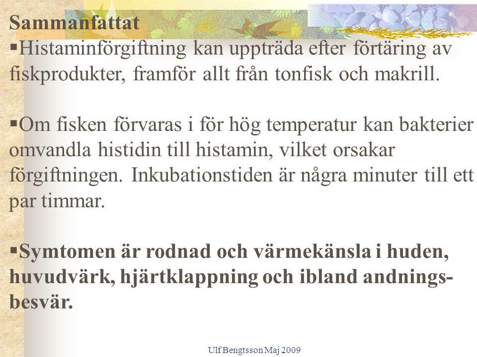Ulf Bengtsson Maj 2009 Sammanfattat  Histaminförgiftning kan uppträda efter förtäring av fiskprodukter, framför allt från tonfisk och makrill.  Om f