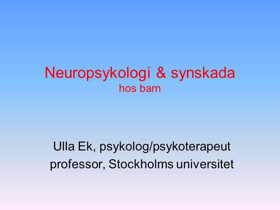 Neuropsykologi & synskada hos barn Ulla Ek, psykolog/psykoterapeut professor, Stockholms universitet