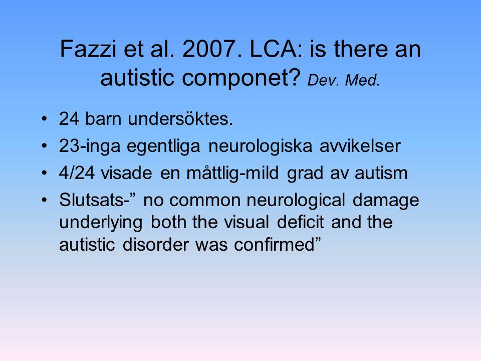 Fazzi et al. 2007. LCA: is there an autistic componet? Dev. Med. 24 barn undersöktes. 23-inga egentliga neurologiska avvikelser 4/24 visade en måttlig