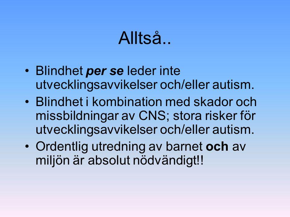 Alltså.. Blindhet per se leder inte utvecklingsavvikelser och/eller autism. Blindhet i kombination med skador och missbildningar av CNS; stora risker