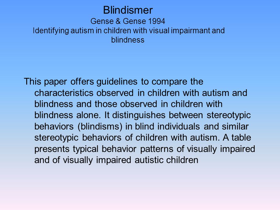 Blindismer Gense & Gense 1994 Identifying autism in children with visual impairmant and blindness This paper offers guidelines to compare the characte