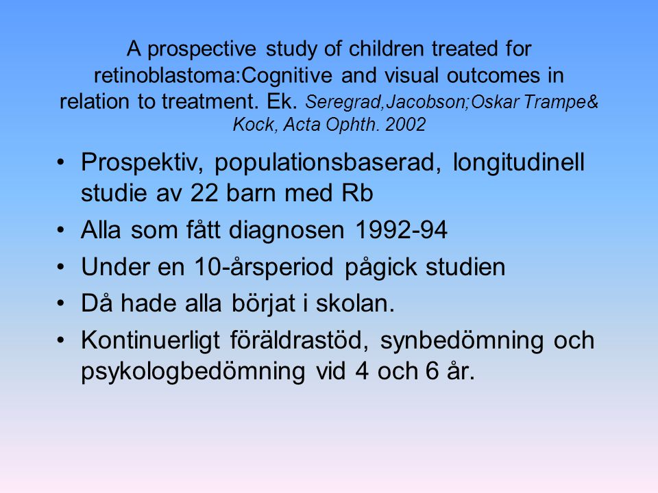 A prospective study of children treated for retinoblastoma:Cognitive and visual outcomes in relation to treatment. Ek. Seregrad,Jacobson;Oskar Trampe&