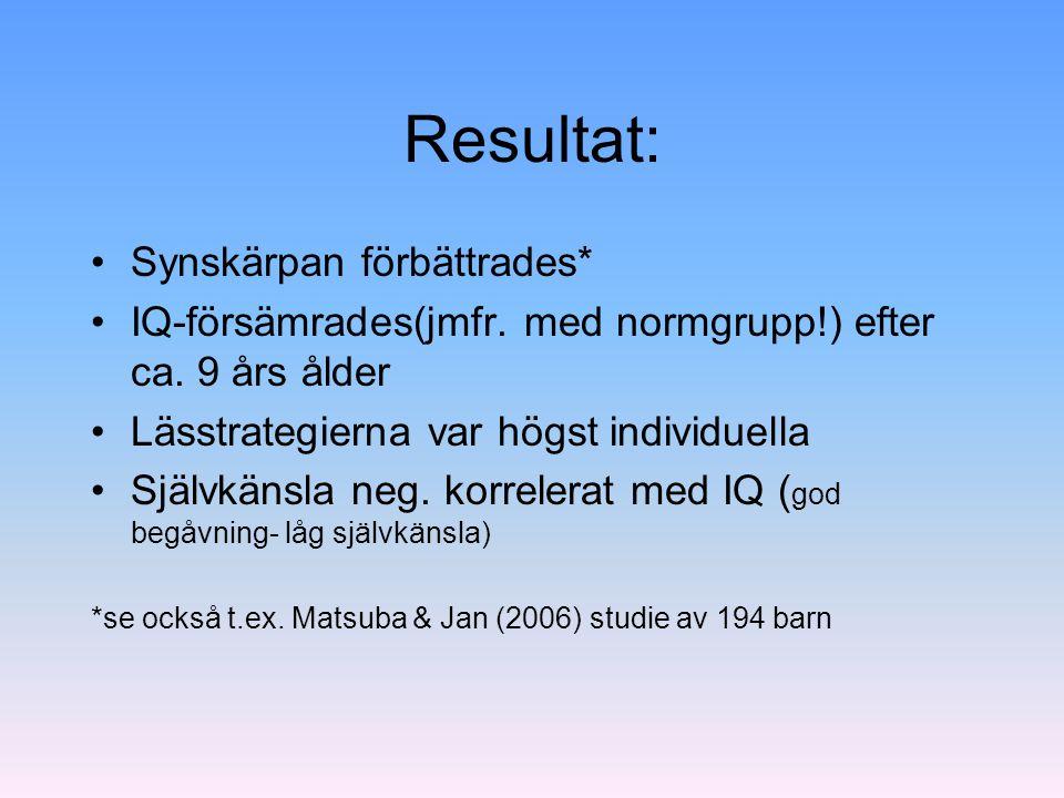 Resultat: Synskärpan förbättrades* IQ-försämrades(jmfr. med normgrupp!) efter ca. 9 års ålder Lässtrategierna var högst individuella Självkänsla neg.