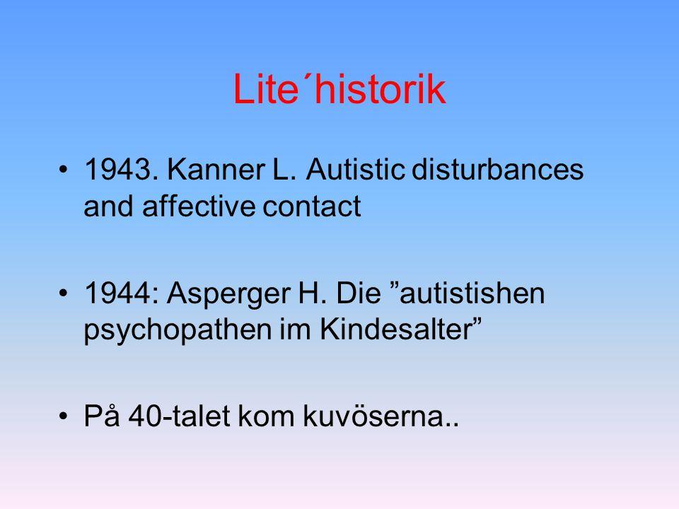 "Lite´historik 1943. Kanner L. Autistic disturbances and affective contact 1944: Asperger H. Die ""autistishen psychopathen im Kindesalter"" På 40-talet"