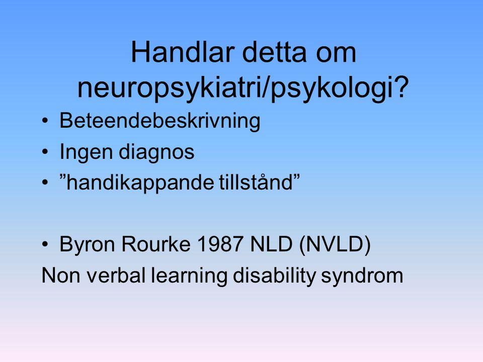 """Handlar detta om neuropsykiatri/psykologi? Beteendebeskrivning Ingen diagnos """"handikappande tillstånd"""" Byron Rourke 1987 NLD (NVLD) Non verbal learnin"""