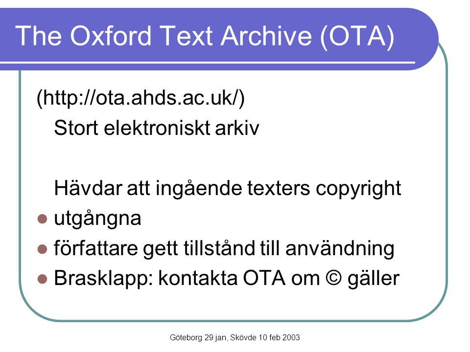 Göteborg 29 jan, Skövde 10 feb 2003 The Oxford Text Archive (OTA) (http://ota.ahds.ac.uk/) Stort elektroniskt arkiv Hävdar att ingående texters copyri