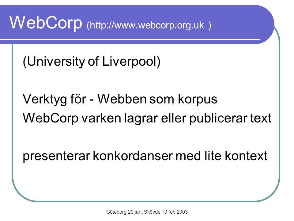 Göteborg 29 jan, Skövde 10 feb 2003 WebCorp (http://www.webcorp.org.uk ) (University of Liverpool) Verktyg för - Webben som korpus WebCorp varken lagr