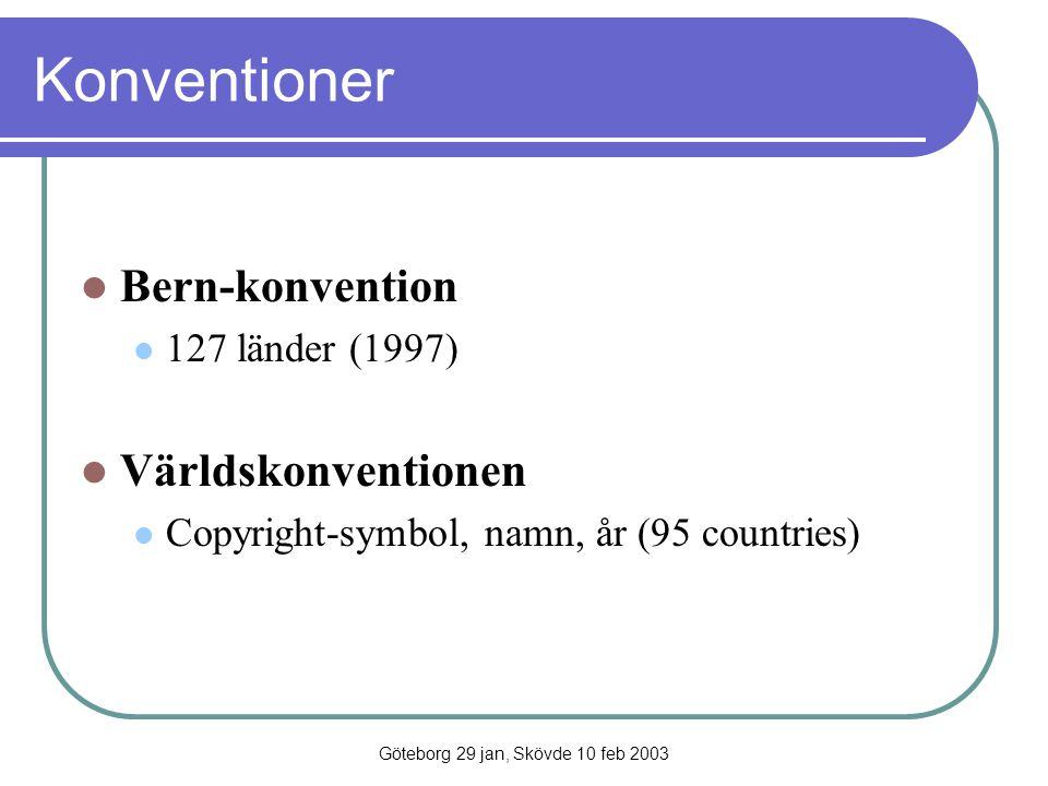 Göteborg 29 jan, Skövde 10 feb 2003 Konventioner Bern-konvention 127 länder (1997) Världskonventionen Copyright-symbol, namn, år (95 countries)