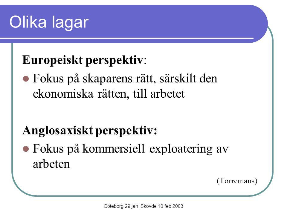 Göteborg 29 jan, Skövde 10 feb 2003 Olika lagar Europeiskt perspektiv: Fokus på skaparens rätt, särskilt den ekonomiska rätten, till arbetet Anglosaxi