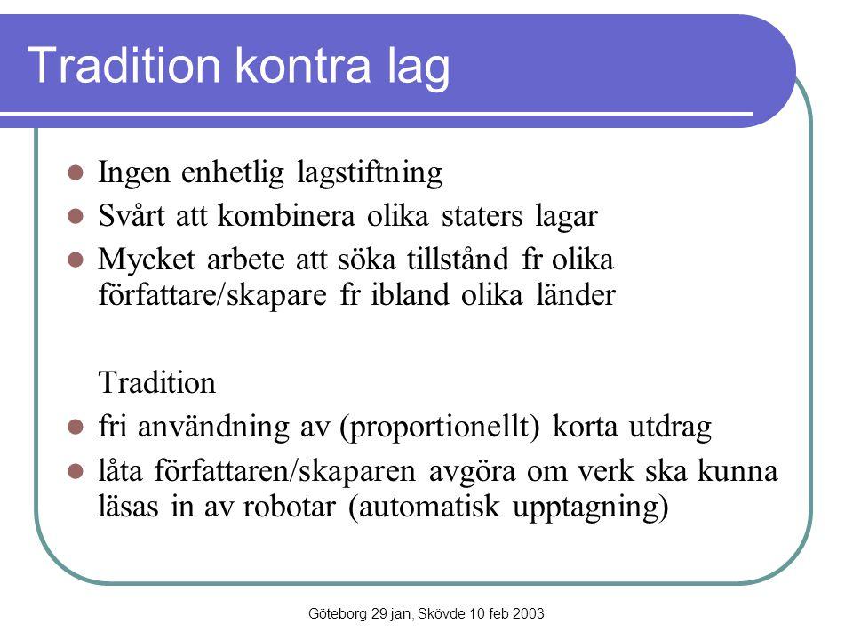 Göteborg 29 jan, Skövde 10 feb 2003 Tradition kontra lag Ingen enhetlig lagstiftning Svårt att kombinera olika staters lagar Mycket arbete att söka ti
