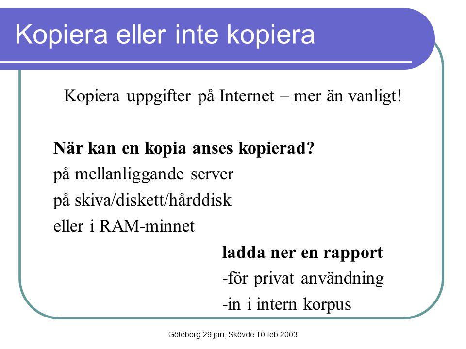 Göteborg 29 jan, Skövde 10 feb 2003 Kopiera eller inte kopiera Kopiera uppgifter på Internet – mer än vanligt! När kan en kopia anses kopierad? på mel