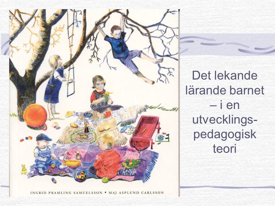 Det lekande lärande barnet – i en utvecklings- pedagogisk teori