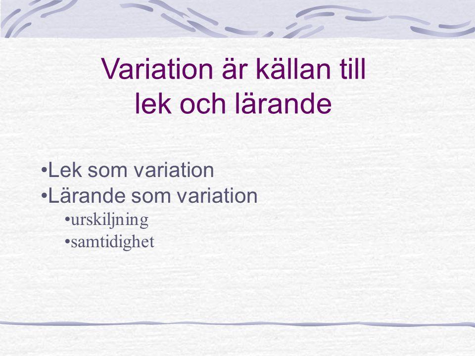 Variation är källan till lek och lärande Lek som variation Lärande som variation urskiljning samtidighet
