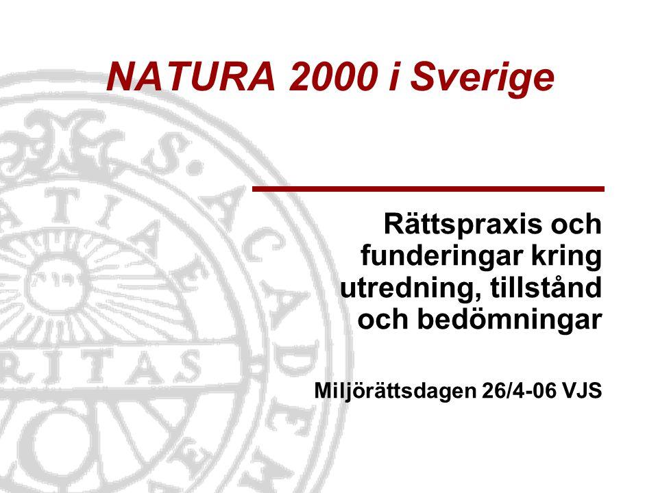 NATURA 2000 i Sverige Rättspraxis och funderingar kring utredning, tillstånd och bedömningar Miljörättsdagen 26/4-06 VJS