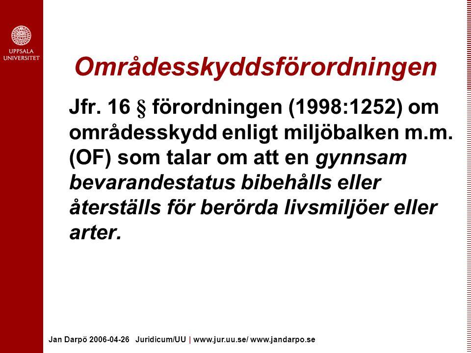 Jan Darpö 2006-04-26 Juridicum/UU | www.jur.uu.se/ www.jandarpo.se Områdesskyddsförordningen Jfr.