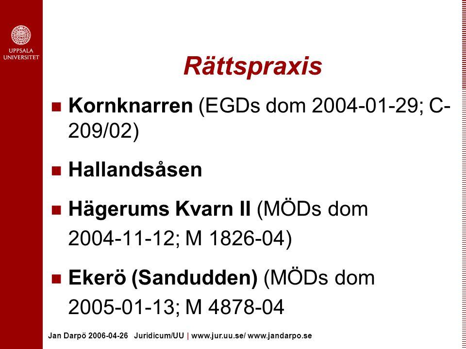 Jan Darpö 2006-04-26 Juridicum/UU | www.jur.uu.se/ www.jandarpo.se Hägerums Kvarn II Härmed får förstås att de livsmiljöer som avses skyddas i området inte till omfattning och struktur får försämras på ett sätt som riskerar att äventyra dess funktion som livsmiljö för de arter som typiskt sett förekommer i sådana livsmiljöer.
