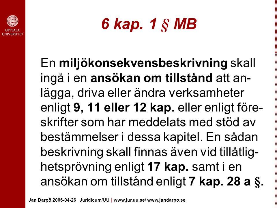 Jan Darpö 2006-04-26 Juridicum/UU | www.jur.uu.se/ www.jandarpo.se 6 kap.