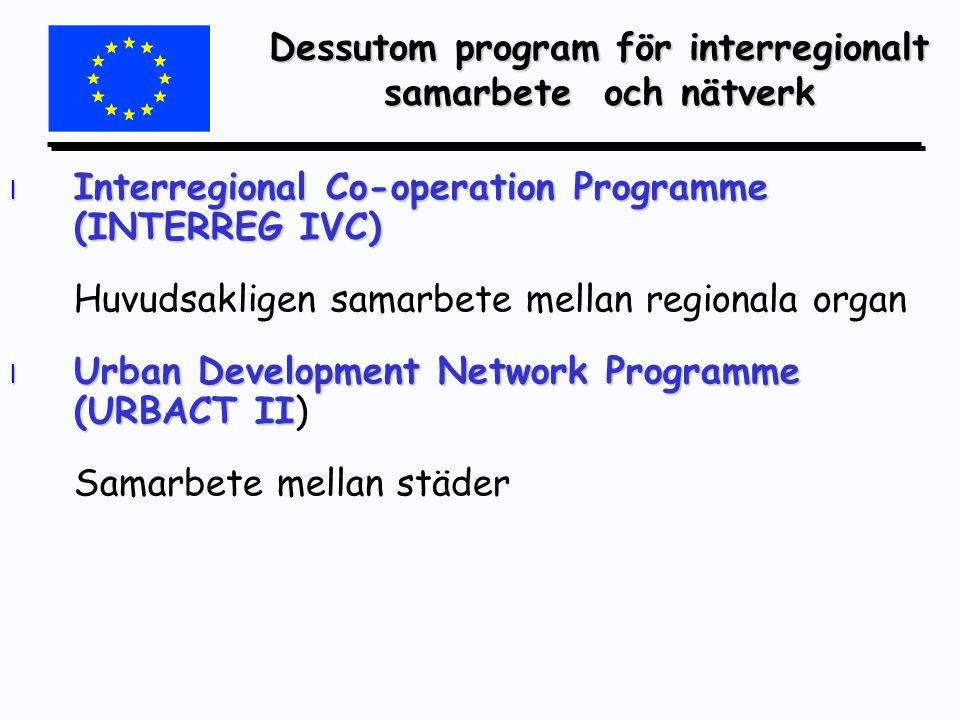 l Interregional Co-operation Programme (INTERREG IVC) Huvudsakligen samarbete mellan regionala organ l Urban Development Network Programme (URBACT II l Urban Development Network Programme (URBACT II) Samarbete mellan städer Dessutom program för interregionalt samarbete och nätverk
